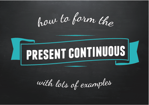 Text design: How to form the present continuous with lots of examples