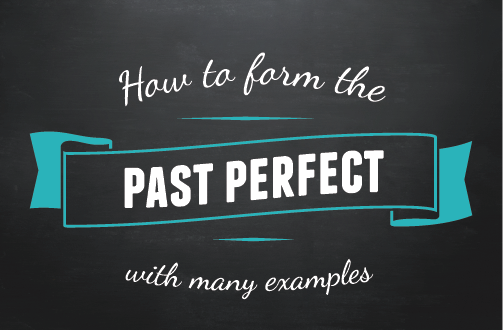 Blackboard with Logo image: How to form the past perfect with many examples