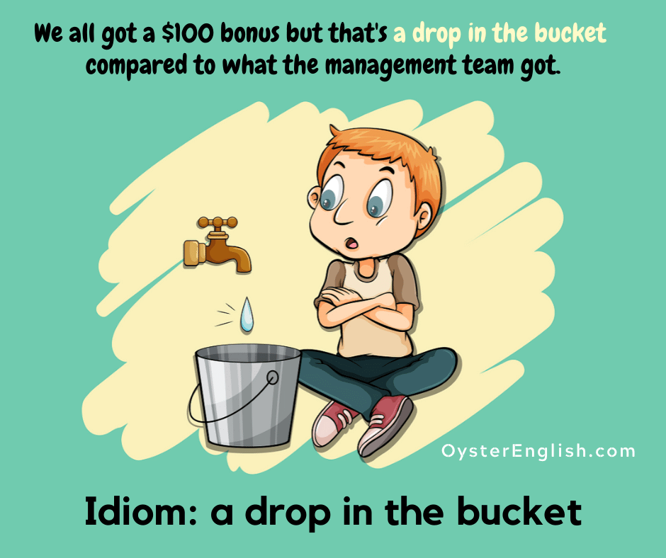 A cartoon boys watches a drop of water fall from a faucet into a bucket. Caption: We all got a $100 bonus but that's a drop in the bucketcompared to what the management team got.