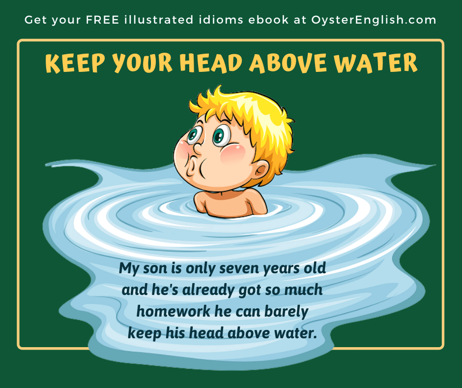 Cartoon boy in a pool of water with his head above water. Caption: My son is only 7 years old and he's already got so much homework he can barely keep his head above water.
