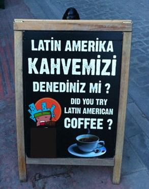 Cafe sign: Latin Amerika kahvemizi denediniz mi? Did you try Latin American coffee?