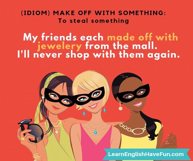 Image of 3 cartoon girls wearing robber glasses with the caption: My friends each made off with jewelry from the mall. I'll never shop with them again.