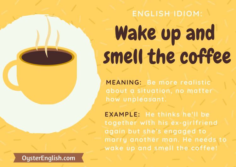 Illustration of steaming cup of coffee with definition and example for idiom, wake up and smell the coffee, which means to be more realistic about a situation no matter how unpleasant.