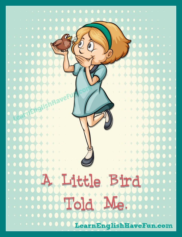 learn the meaning of a little bird told me and other idioms with fun pictures and lots of example sentences it s fun and easy