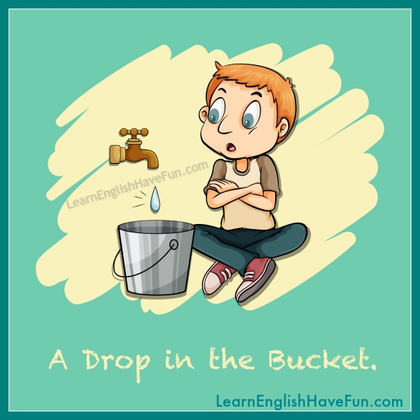 Drop In The Bucket Idiom