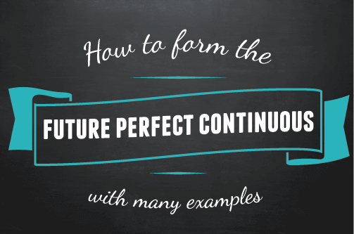 Text design: Howto form the future perfect continuous with many examples