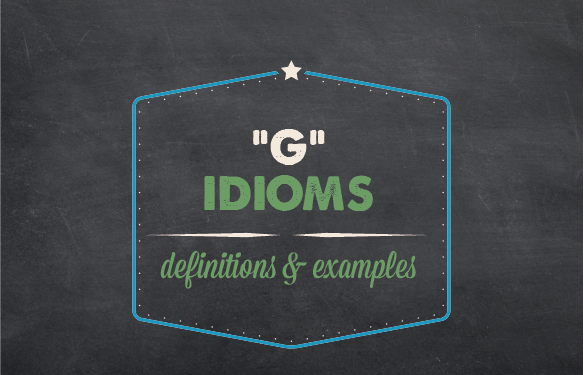 Visual letter for text: G idioms, definitions & examples
