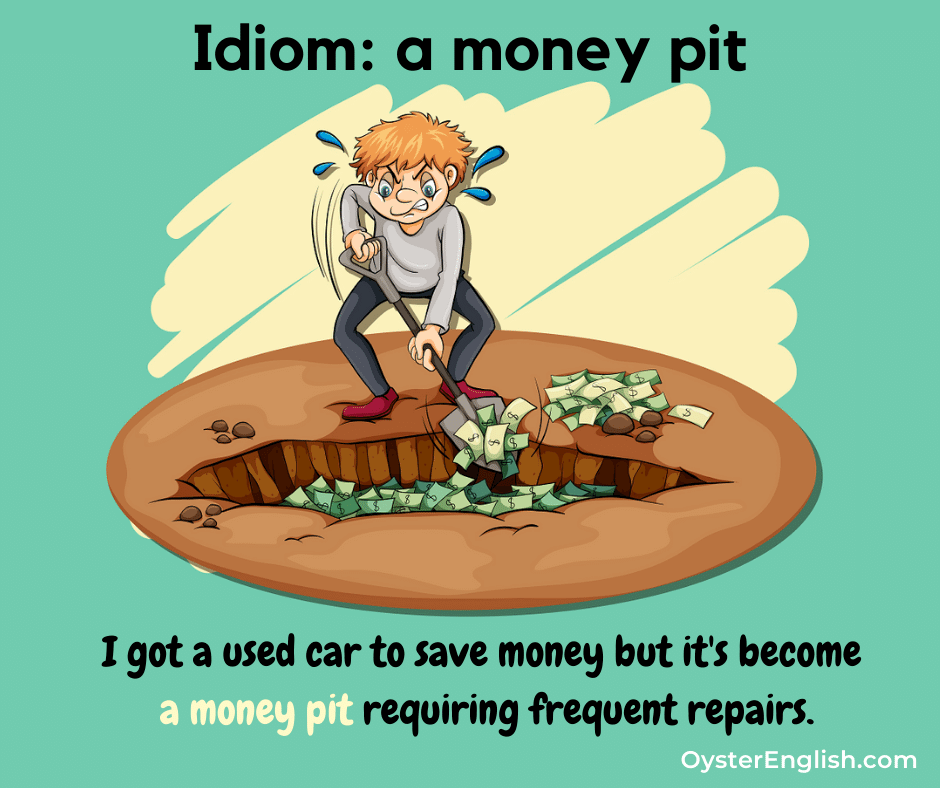 A cartoon man furiously shoveling money into a hole or pit in the ground: I got a used car because I couldn't afford to buy a new one but it's become a money pit requiring frequent repairs.