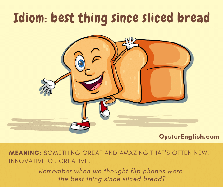 Cartoon image of a slice of bread waving in front of a loaf of bread with the idiom definition and example: Remember when we thought flip phones were the best thing since sliced bread?