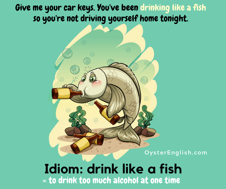 A drunk cartoon fish is drinking several bottles of beer. Caption: Give me your car keys. You've been drinking like a fish so you're not driving yourself home tonight.
