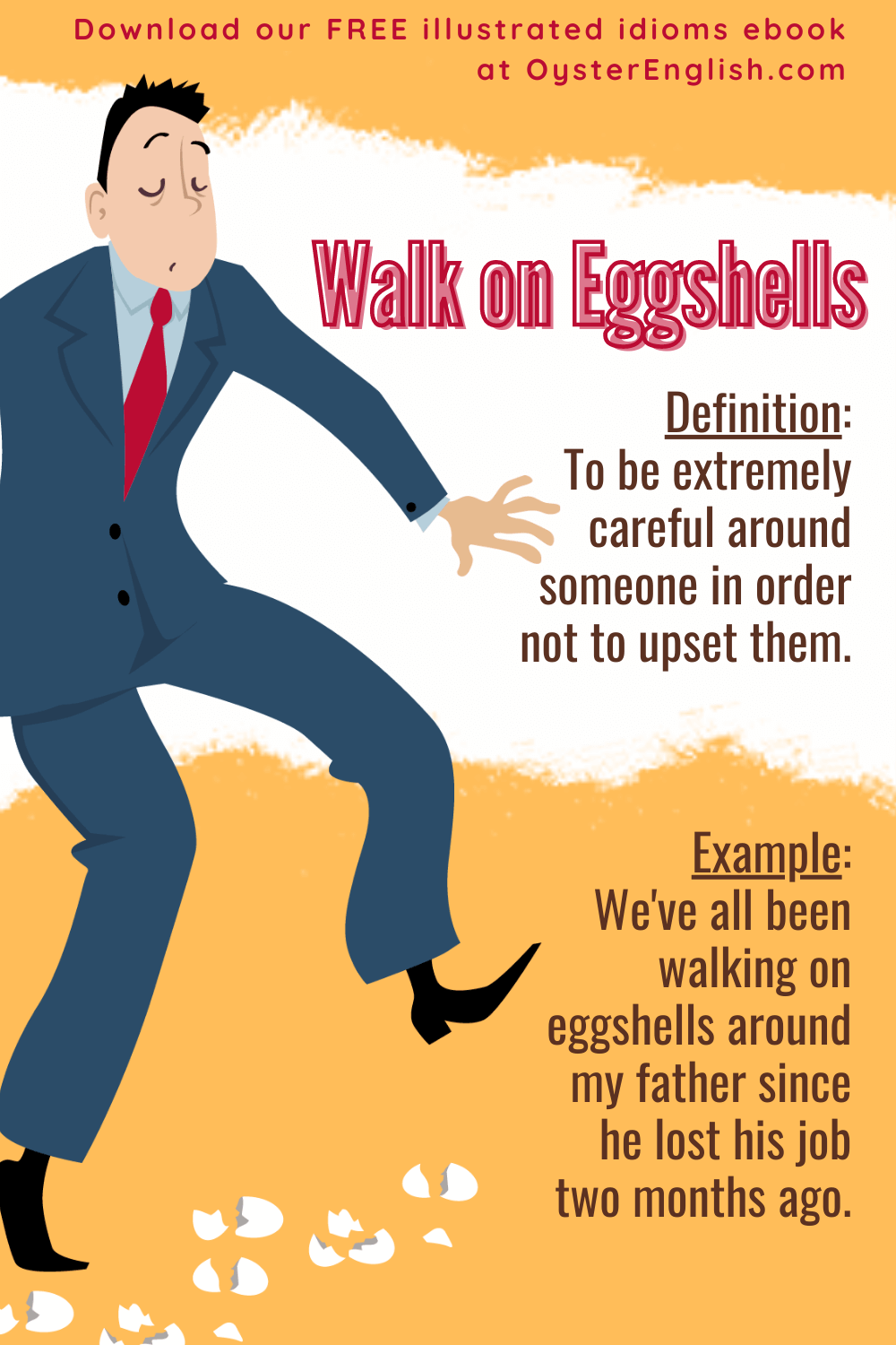 A man steps carefully over broken eggshells: We've all been walking on eggshells around my dad since he lost his job a few months ago.