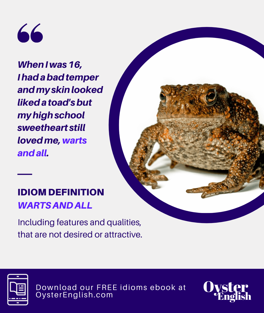 Image of a toad with many wart-like bumps on its skin. Caption: When I was 16, I had a bad temper and my skin looked like a toad's but my high school sweetheart still loved me, warts and all.