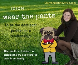 Thumbnail image of a cartoon of a woman with her dog. Click to go to webpage on this wear the pants idiom for additional examples.