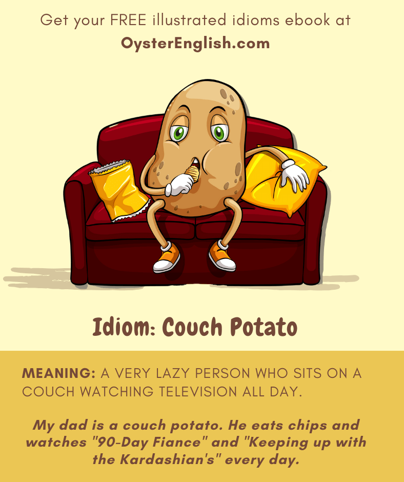 Cartoon of a potato sitting on a couch eating chips: My dad is a couch potato. He eats chips and watches