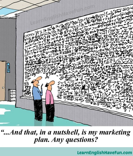 Comic strip with a male office worker showing another a huge mathematical equation on the side of wall, which he says is his marketing plan in a nutshell and asks if there are any questions.