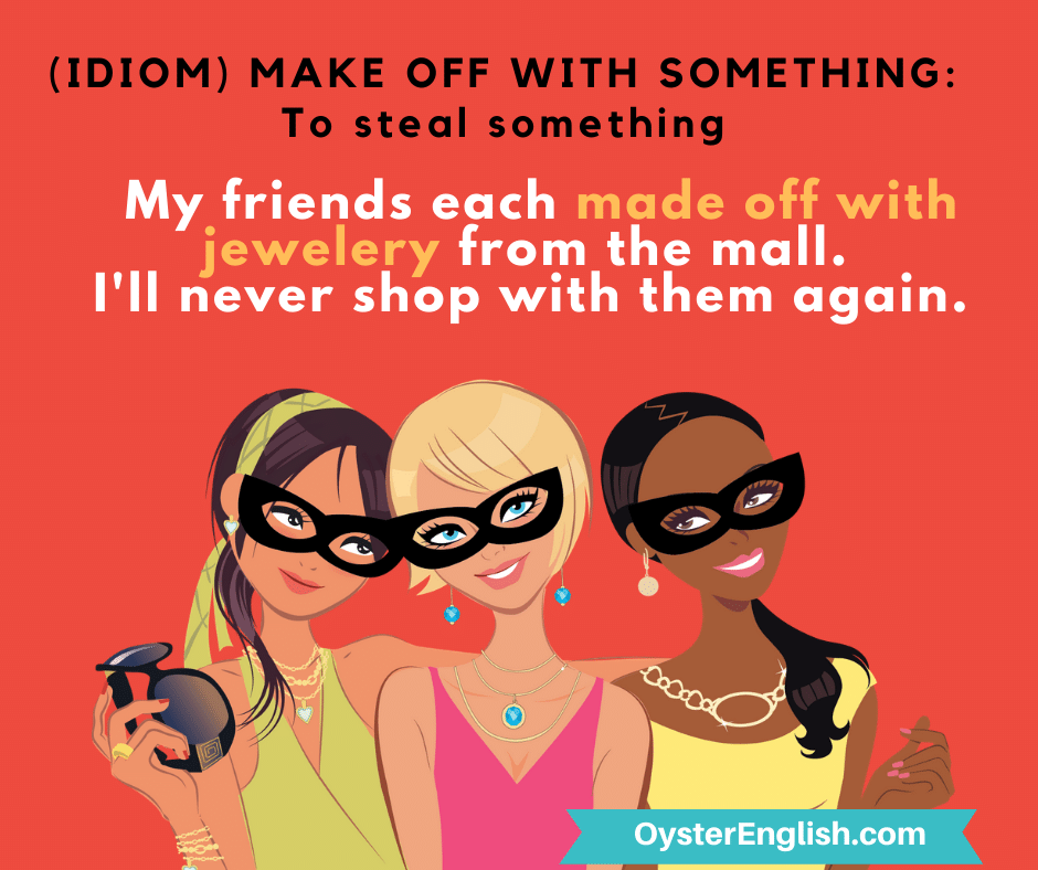 Illustration of 3 cartoon girls wearing robber glasses with the caption: My friends each made off with jewelry from the mall. I'll never shop with them again.