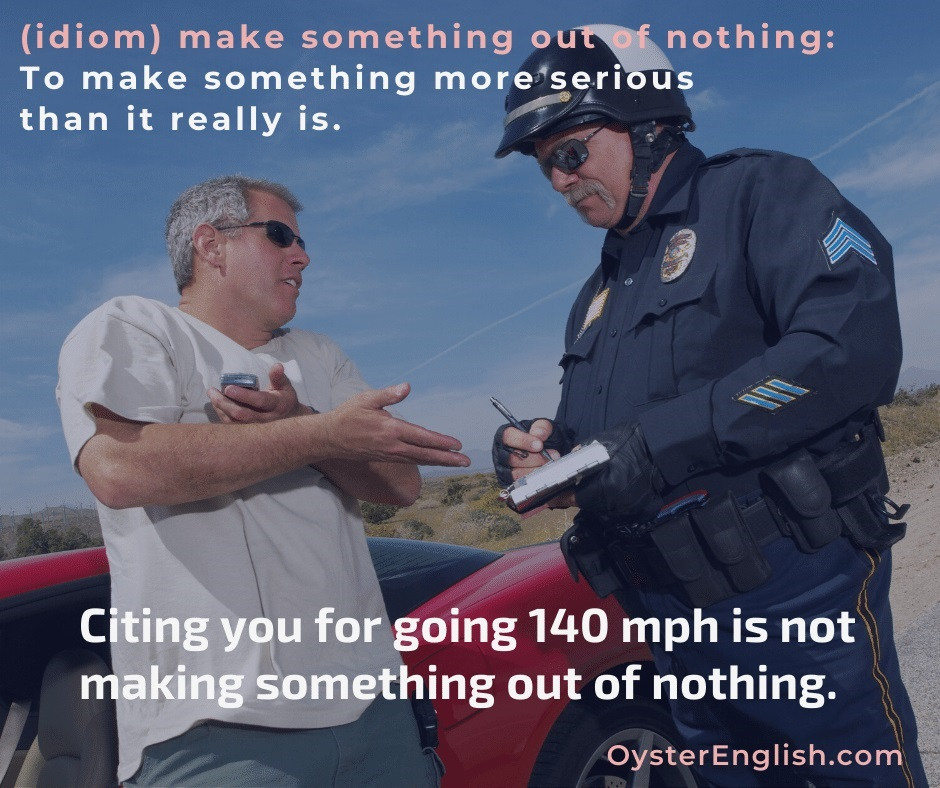 Photo of policeman writing a speeding ticket to a man with the caption:  Citing you for going 140 mph is not making something out of nothing.