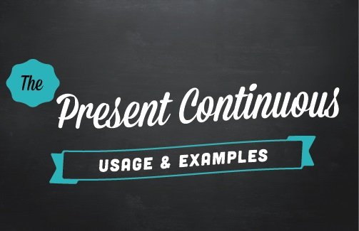 Text design: The present continuous (usage & examples)