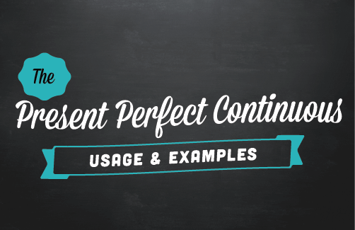 Text design: The present perfect continuous: Usage and examples