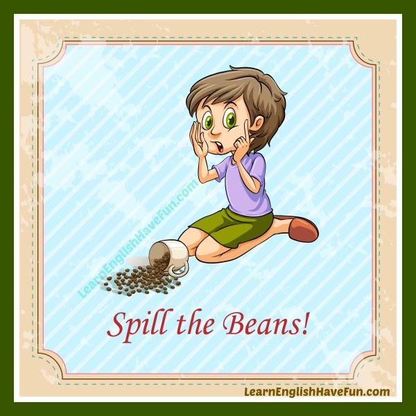 Idiom of the week: Spill the beans
