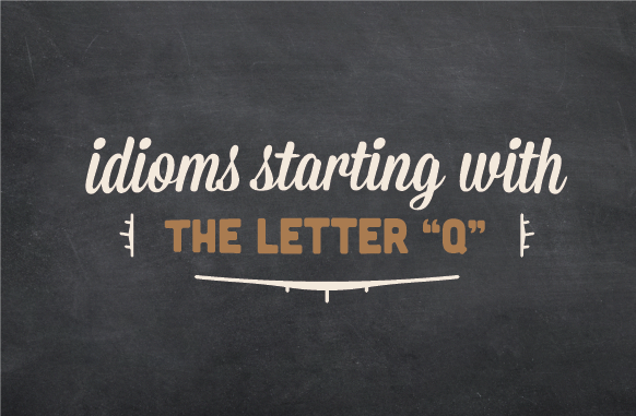 Text design: idioms starting with the letter 'q'